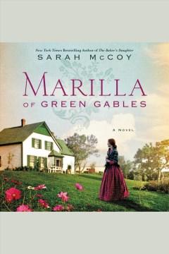 Marilla of Green Gables : a novel [electronic resource] / Sarah McCoy.