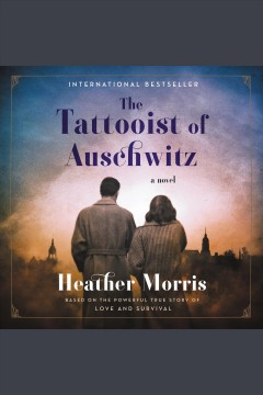 The Tattooist of Auschwitz [electronic resource] / Heather Morris.