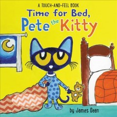 Time for Bed, Pete the Kitty : A Touch & Feel Book