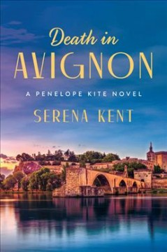 Death in Avignon : a Penelope Kite novel / Serena Kent.