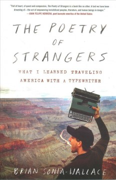 The poetry of strangers : what I learned traveling America with a typewriter / Brian Sonia-Wallace.