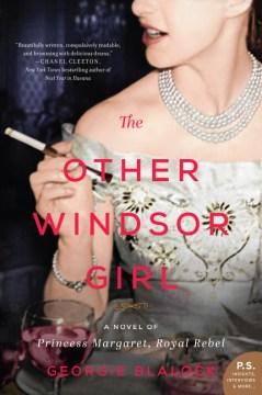 The other Windsor girl : a novel of Princess Margaret, royal rebel / Georgie Blalock.