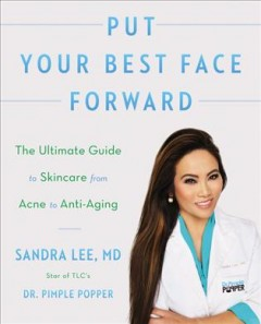 Put your best face forward : the ultimate guide to skincare from acne to anti-aging / Sandra Lee, MD.