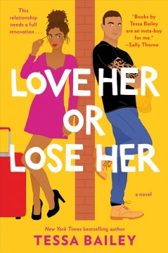 Love her or lose her A Novel / Tessa Bailey