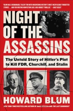 Night of the assassins : the untold story of Hitler's plot to kill FDR, Churchill, and Stalin