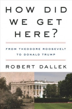 How Did We Get Here? : From Theodore Roosevelt to Donald Trump
