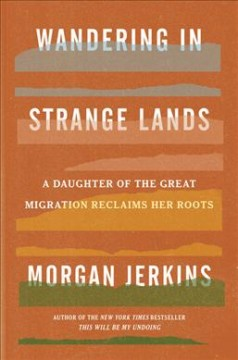 Wandering in strange lands : a daughter of the Great Migration reclaims her roots / Morgan Jerkins.