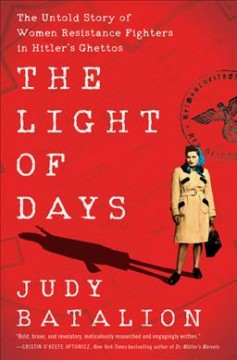 The light of days : the untold story of women resistance fighters in Hitler's ghettos / Judy Batalion.