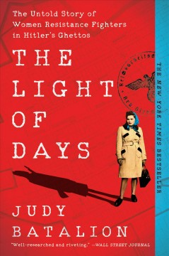 The light of days The Untold Story of Women Resistance Fighters in Hitler's Ghettos / Judy Batalion
