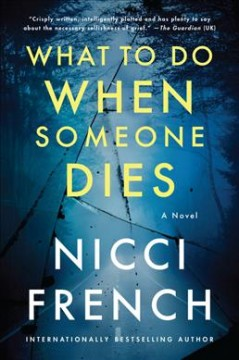 What to do when someone dies : a novel