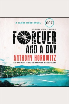 Forever and a day : a James Bond novel [electronic resource] / Anthony Horowitz.