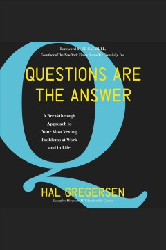 Questions are the answer : a breakthrough approach to your most vexing problems at work and in life [electronic resource].