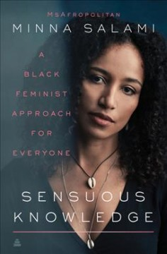 Sensuous knowledge : a black feminist approach for everyone