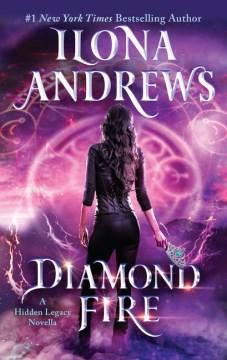 Diamond fire : a hidden legacy novella / Ilona Andrews.
