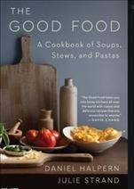 The good food : a cookbook of soups, stews, and pastas / Daniel Halpern and Julie Strand.