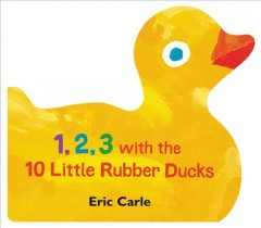 1, 2, 3 with the 10 little rubber ducks / Eric Carle.