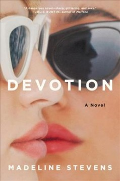 Devotion : a novel / Madeline Stevens.