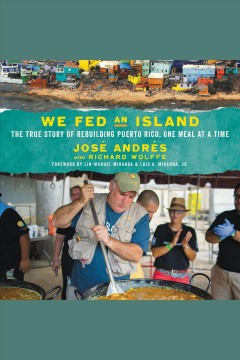 We fed an island : the true story of rebuilding Puerto Rico, one meal at a time [electronic resource].