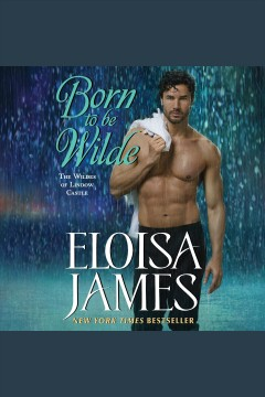 Born to be Wilde [electronic resource] / Eloisa James.