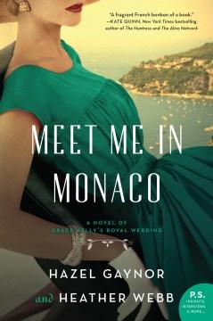 Meet me in Monaco a novel / Hazel Gaynor and Heather Webb.