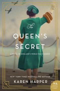 The queen's secret : a novel of England's World War II queen Karen Harper.