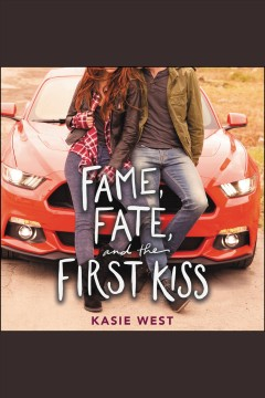 Fame, fate, and the first kiss [electronic resource] / Kasie West