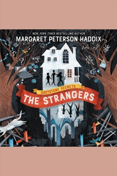 Greystone secrets #1 [electronic resource] : The Strangers / Margaret Peterson Haddix