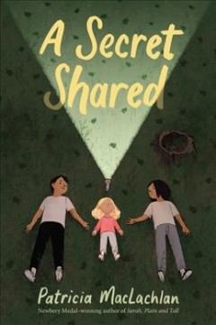 A secret shared / a novel by Patricia MacLachlan.