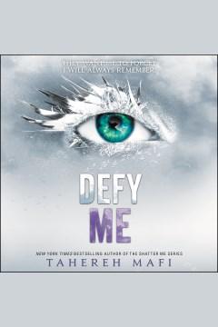 Defy me [electronic resource] / Tahereh Mafi.