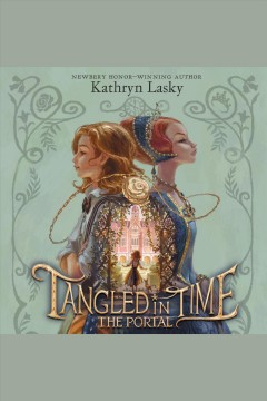 Tangled in time [electronic resource] : The Portal / Kathryn Lasky