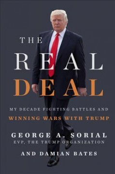 The Real Deal : My Decade Fighting Battles and Winning Wars With Trump