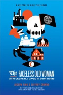 The Faceless Old Woman Who Secretly Lives in Your Home : A Welcome to Night Vale Novel