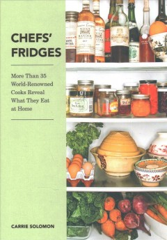 Chefs Fridges : More Than 35 World-renowned Cooks Reveal What They Eat at Home