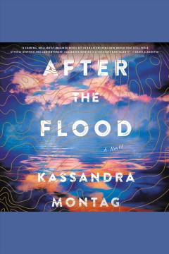 After the flood : a novel [electronic resource] / Kassandra Montag.