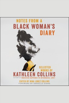 Notes from a black woman's diary : selected works of Kathleen Collins [electronic resource].