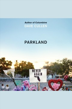 Parkland [electronic resource] : birth of a movement / Dave Cullen