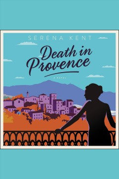 Death in Provence : a novel [electronic resource] / Serena Kent.