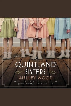 The Quintland sisters : a novel [electronic resource] / Shelley Wood.