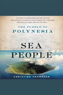 Sea people [electronic resource] : The Puzzle of Polynesia / Christina Thompson