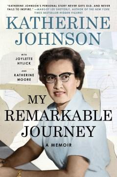 My remarkable journey A Memoir / Katherine Johnson