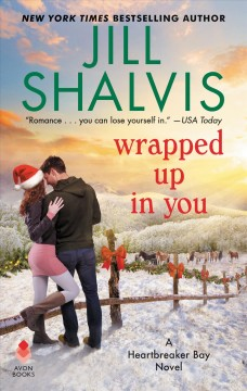 Wrapped up in you Heartbreaker Bay Series, Book 8 / Jill Shalvis