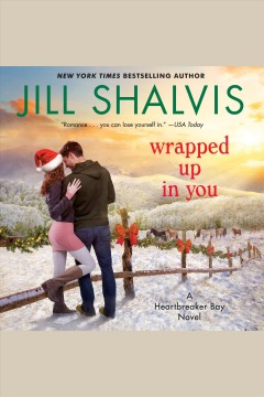 Wrapped up in you [electronic resource] : A Novel / Jill Shalvis