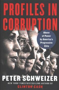 Profiles in corruption : abuse of power by America's progressive elite / Peter Schweizer.