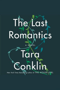 The last romantics [electronic resource] : A Novel / Tara Conklin