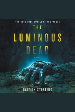 The luminous dead [electronic resource] : A Novel / Caitlin Starling