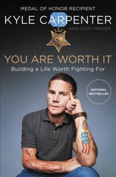 You are worth it : building a life worth fighting for / Kyle Carpenter and Don Yaeger.