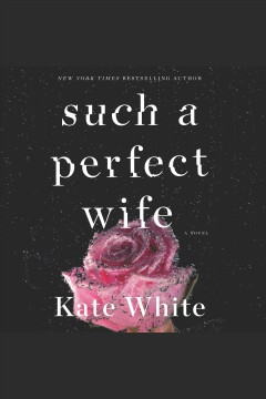 Such a perfect wife [electronic resource] / Kate White.