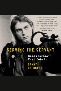 Serving the servant [electronic resource] : Remembering Kurt Cobain / Danny Goldberg