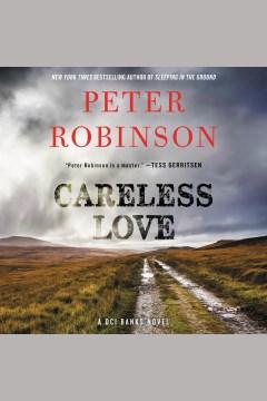 Careless love [electronic resource] : an Inspector Banks novel / Peter Robinson.