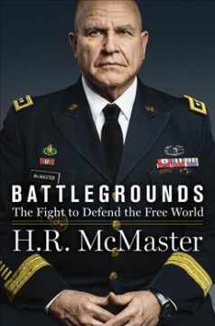 Battlegrounds : the fight to defend the free world / H. R. McMaster.